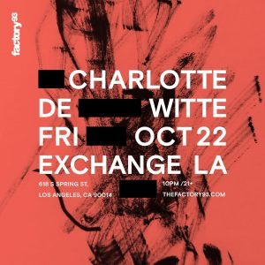 Factory 93 presents Charlotte de Witte at Exchange LA - October 22 2021