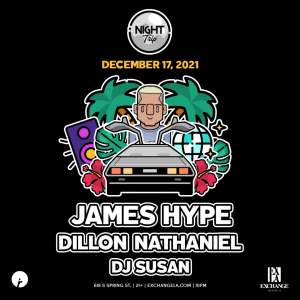 Night Trip with James Hype at Exchange LA - December 17 2021