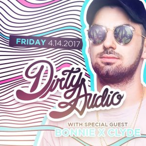 fri 4 14 dirty audio w bonnie x clyde create nightclub