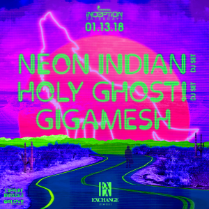 Neon Indian + Holy Ghost! + Gigamesh at Exchange LA