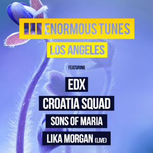 Enormous Tunes: EDX, Croatia Squad, Sons Of Maria at Exchange LA